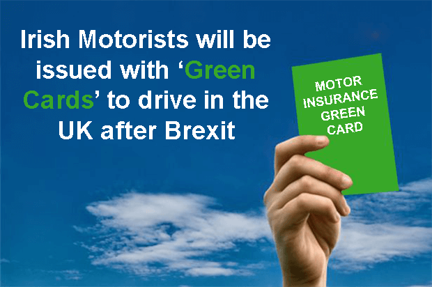 Irish Motorists will be issued with 'Green Cards' to drive in the UK after Brexit